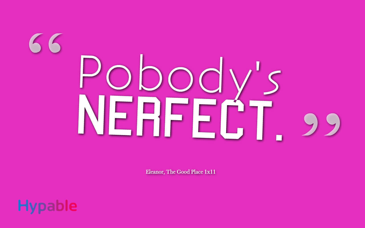 The Good Place quote pobody's nerfect
