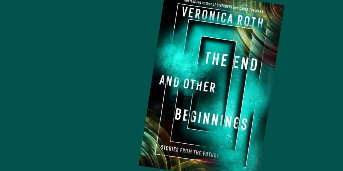 'The End and Other Beginnings: Stories from the Future' by Veronica Roth review